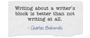 charles bukowski quote about writers block